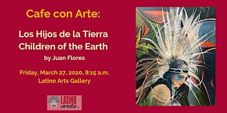 Cafe con Arte: Los Hijos de la Tierra/ Children of the Earth tickets