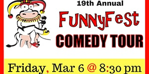 FRIDAY, MARCH 6 @ 830 pm - FunnyFest Comedy Tour @...