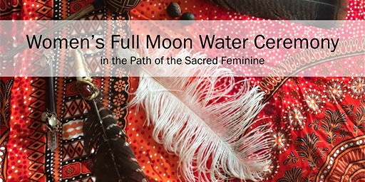 Women's Full Moon Water Ceremony in the Path of the Sacred Feminine
