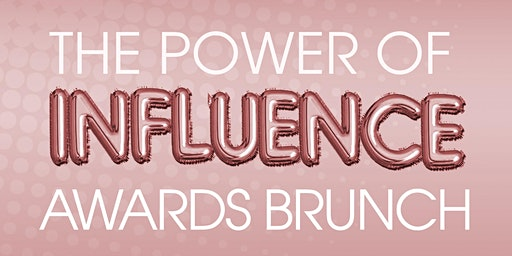 THE POWER OF INFLUENCE AWARDS BRUNCH