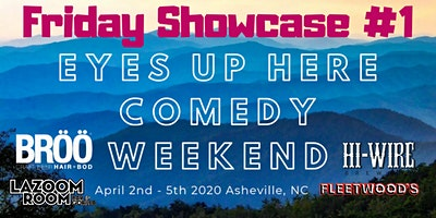 Eyes Up Here Comedy Weekend Showcases #1