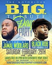 THE NOTORIOUS B I G TRIBUTE DAY PARTY W JAMAL WOOLARD BLACK ROB & DJ SHAKIM tickets
