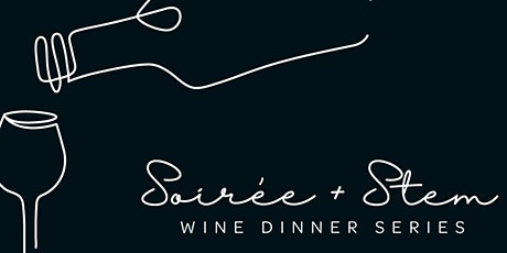 Soiree + Stem - Wine Dinner Series tickets