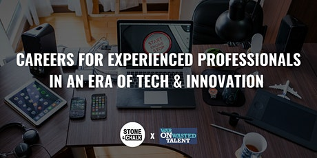 CAREERS FOR EXPERIENCED PROFESSIONALS IN AN ERA OF TECH & INNOVATION tickets