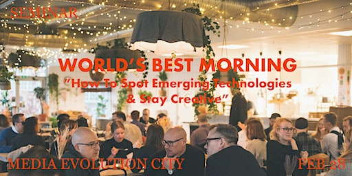 "World's Best Morning:""How to Spot Emerging Technologies & Stay Creative"""