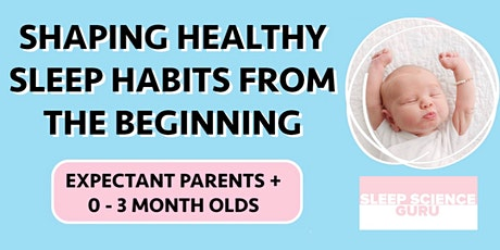 Shaping healthy sleep habits from the beginning: Expectant Parents + 0-3mth tickets