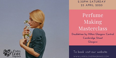 Create your own perfume masterclass - Glasgow Saturday 25 April at 2.30pm POSTPONED tickets
