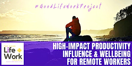 High-Impact Productivity, Influence & Wellbeing for Remote Workers tickets