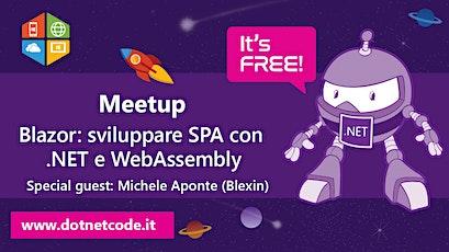 Blazor: sviluppare SPA con .NET e WebAssembly Meetup #AperiTech Marzo di DotNetCode biglietti