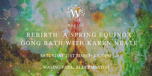 Rebirth - A Spring Equinox Gong Bath with Karen Neate