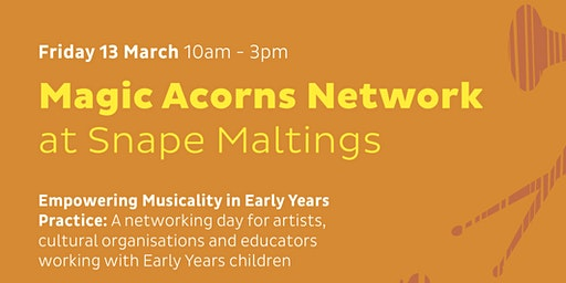 Magic Acorns Network at Snape Maltings