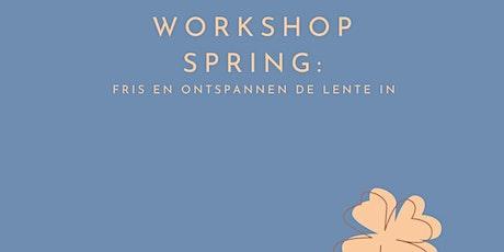 Workshop Spring,  Fris & ontspannen het voorjaar in tickets