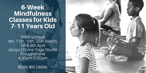 6-Week Mindfulness Classes for Kids 7-11 Years Old 4th March-8th April 2020