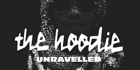 The Hoodie Unravelled: Garment, Sustainability, Meaning-Making tickets