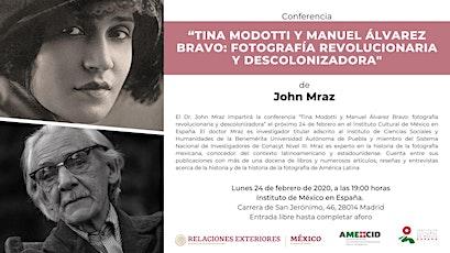 """Conferencia """"Tina Modotti y Manuel Álvarez Bravo: fotografía revolucionaria y descolonizadora"""" de John Mraz entradas"""