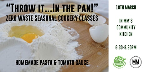 """Throw It..In The Pan!"" - Zero Waste Seasonal Cookery Class - Homemade Pasta & Tomato Sauce tickets"