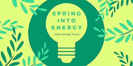 Spring Into Energy - Clean Energy Forum tickets