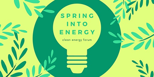Spring Into Energy - Clean Energy Forum