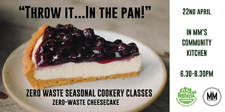 """Throw It..In The Pan!"" - Zero Waste Seasonal Cookery Class - Zero-Waste Cheesecake tickets"