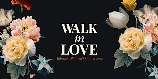 Walk in Love Integrity Women's Conference