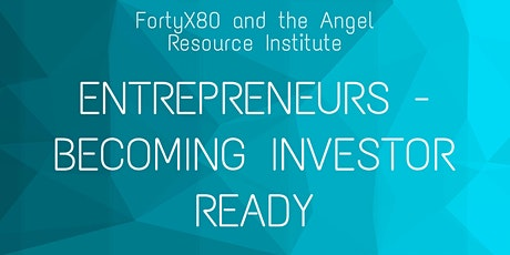 FortyX80 & ARI: Entrepreneurs - Becoming Investment Ready tickets