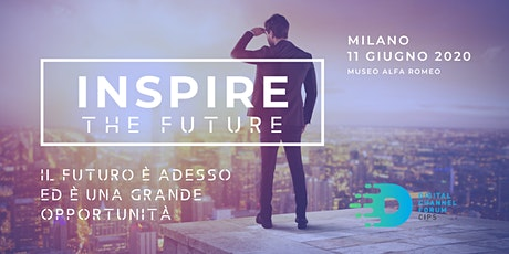 DIGITAL CHANNEL FORUM - Inspire the Future - Milano biglietti