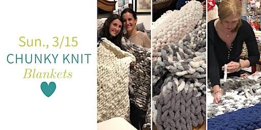 Chunky Knit Blankets DIY @ Nest on Main- Sun., 3/15