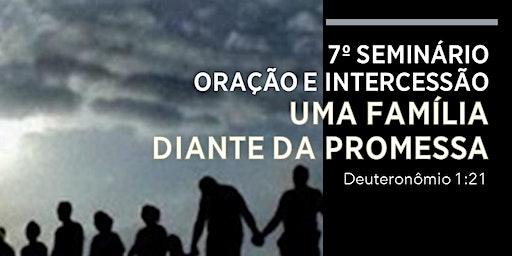 VII SEMINÁRIO DE ORAÇÃO E INTERCESSÃO