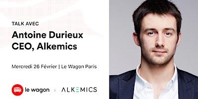 Apéro Talk avec Antoine Durieux, CEO de Alkemics