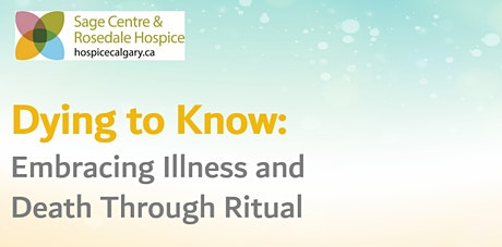 Dying To Know: Embracing Illness and Death through Ritual tickets