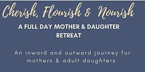 Cherish, Flourish & Nourish with your Mother