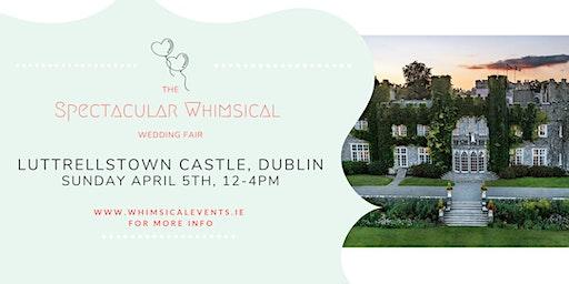 The Spectacular Whimsical Wedding Fair, Dublin