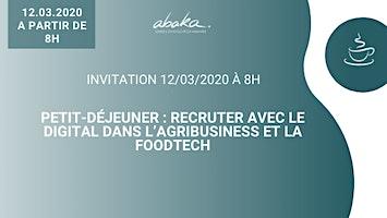 Invitation 12/03/2020 - Petit-déjeuner recruter avec le digital dans l'agribusiness et la foodtech