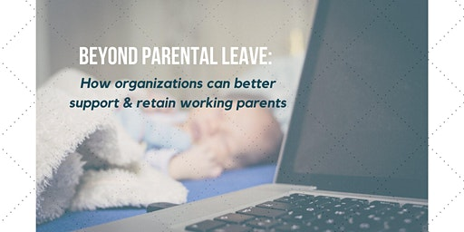 Beyond Parental Leave: Retaining Working Mothers & Parents