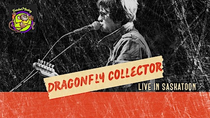 DRAGONFLY COLLECTOR Live in Saskatoon tickets