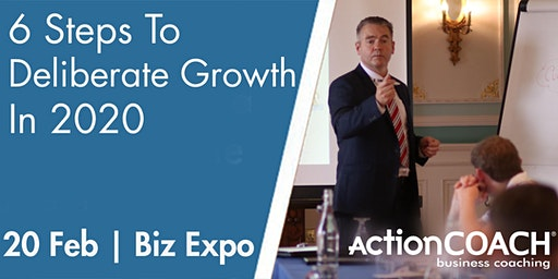 6 Steps To Deliberate Growth in 2020 (Free Workshop for Business Directors)