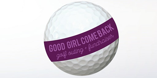 6th Annual Good Girl Comeback Golf Outing