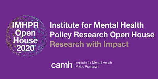 CAMH Institute for Mental Health Policy Research Open House 2020