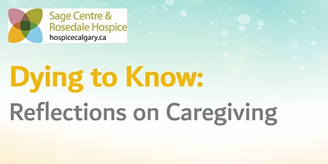 Dying To Know : Reflections on Caregiving tickets