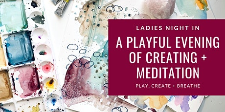 Ladies Night In- A Playful Evening of Creating and Meditation. tickets