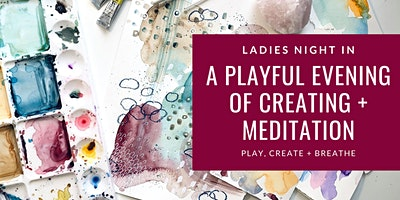 Ladies Night In- A Playful Evening of Creating and Meditation.
