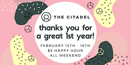 The Citadel 1 Year Anniversary - All Day Happy Hour tickets
