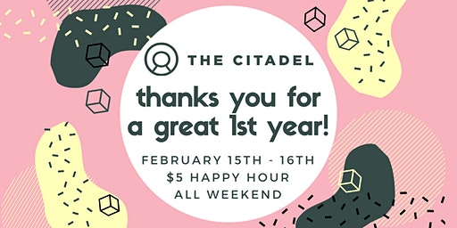The Citadel 1 Year Anniversary - All Day Happy Hour
