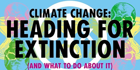 The Climate Crisis - Heading For Extinction (And  What To Do About It) tickets