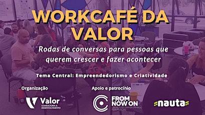 6º WorkCafé da Valor - Criatividade e Empreendedorismo tickets