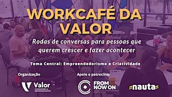 6º WorkCafé da Valor - Criatividade e Empreendedorismo