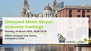 Liverpool City Region Metro Mayor - Economy Hustings