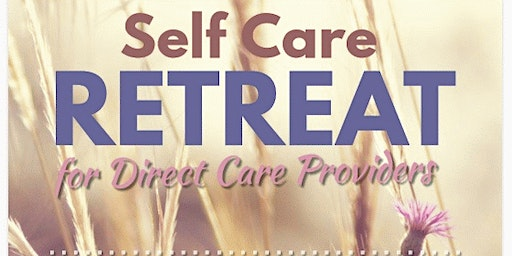 Self Care Retreat For Direct Care Providers with Speaker, Olga Phoenix, MPA, MA