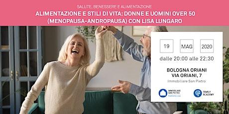 Alimentazione e stili di vita: Donne e Uomini over 50 (menopausa - andropausa) - relatrice Lisa Lungaro - Gratuito - Bologna Oriani biglietti