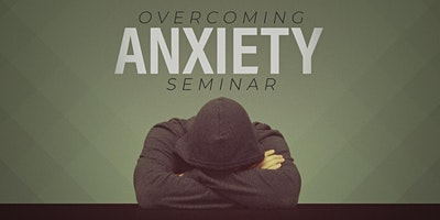 Overcoming Anxiety Seminar | 2020